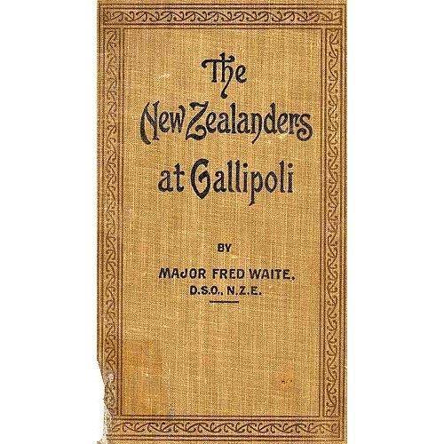 Fred Waite. The New Zealanders at Gallipoli