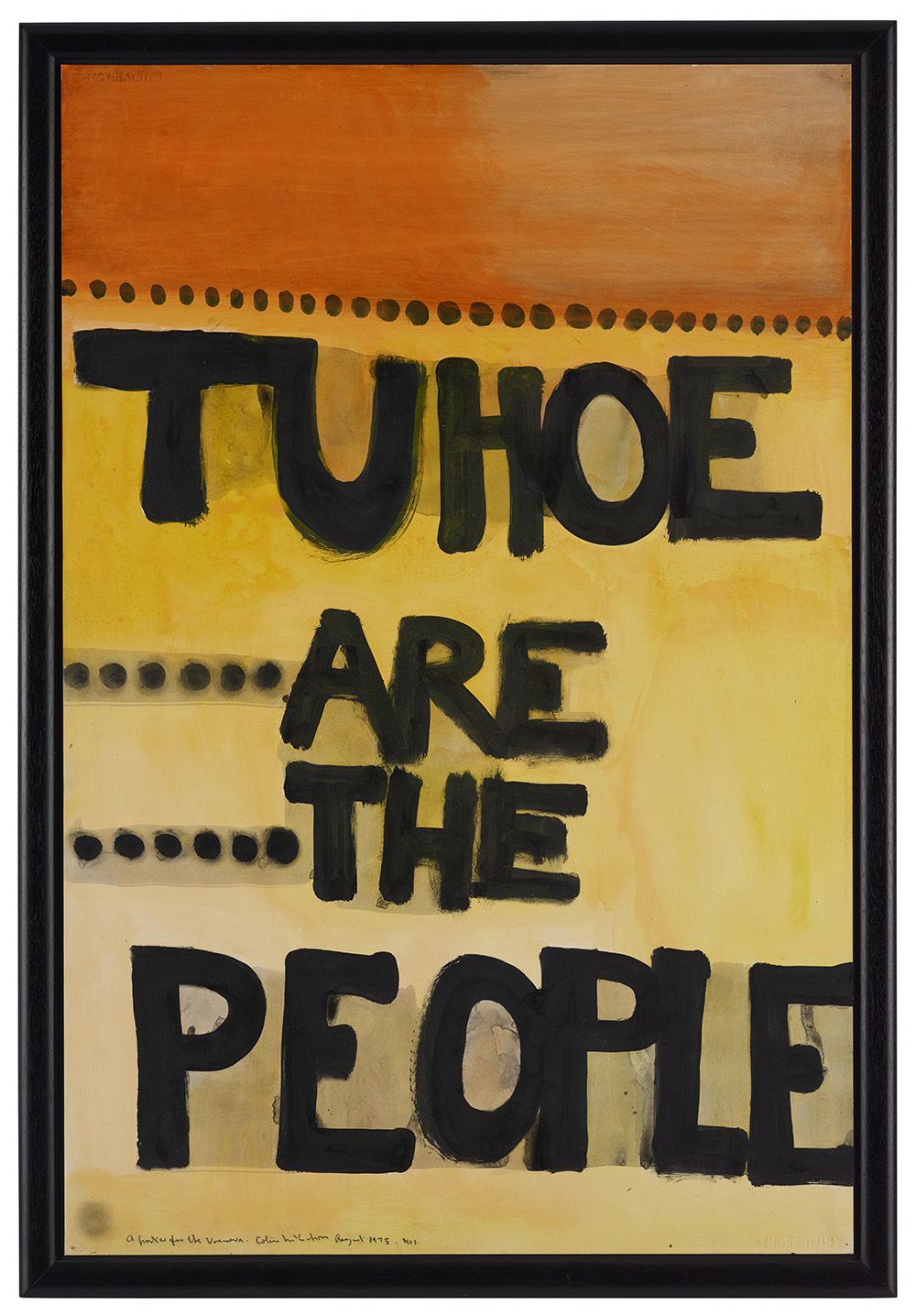 Painting featuring an orange panel taking up the top quarter, yellow taking up the bottom three-quarters, and the words 'Tuhoe are the people' written in black