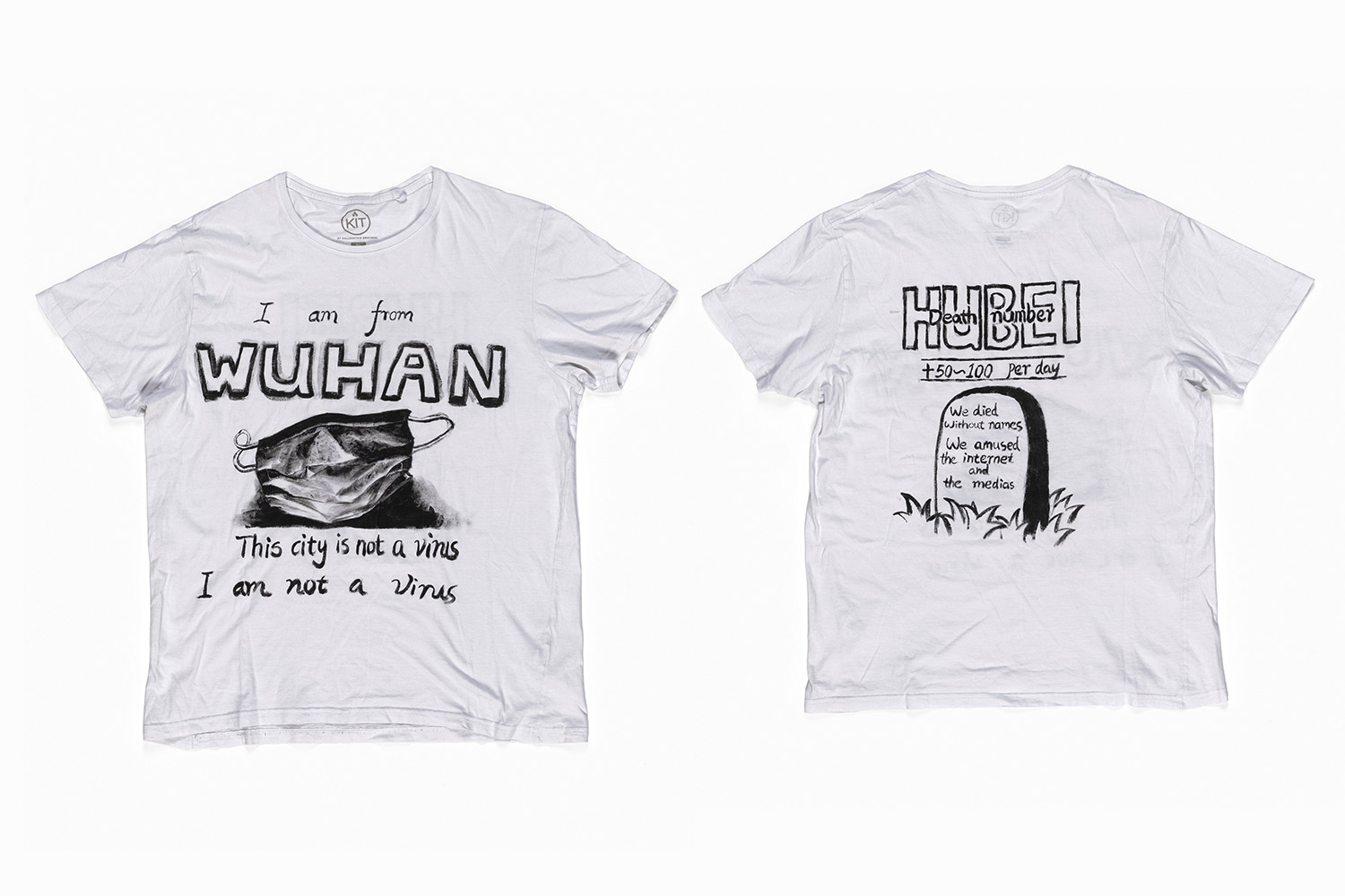 White T-shirt, on the front says 'I am from Wuhan, this city is not a virus, I am not a virus' and an illustration of a face mask, on the back a grave stone with the words 'We died without names, we amused the internet and the medias' with 'death number – 50 to 100 per day' written above